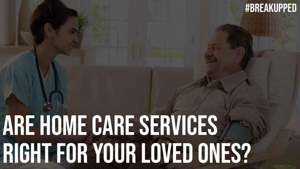 Are Home Care Services Right for Your Loved Ones