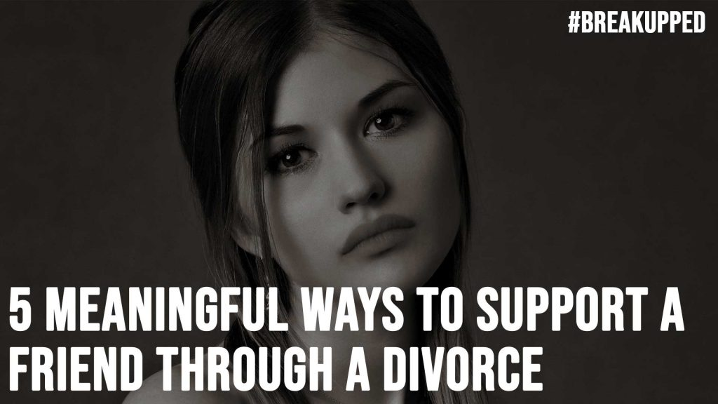 5 Meaningful Ways to Support a Friend Through a Divorce